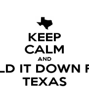 KEEP CALM AND HOLD IT DOWN FOR TEXAS - Personalised Poster A1 size