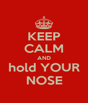 KEEP CALM AND hold YOUR NOSE - Personalised Poster A4 size