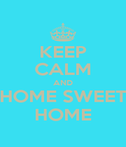 KEEP CALM AND HOME SWEET HOME - Personalised Poster A1 size