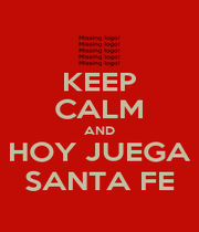 KEEP CALM AND HOY JUEGA SANTA FE - Personalised Poster A1 size