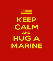 KEEP CALM AND  HUG A MARINE - Personalised Poster A1 size