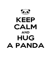 KEEP CALM AND HUG A PANDA - Personalised Poster A1 size