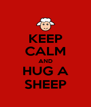 KEEP CALM AND HUG A SHEEP - Personalised Poster A1 size