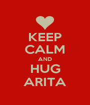 KEEP CALM AND HUG ARITA - Personalised Poster A4 size