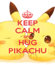 KEEP CALM AND HUG PIKACHU - Personalised Poster A4 size