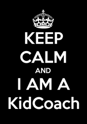 KEEP CALM AND I AM A KidCoach - Personalised Poster A4 size