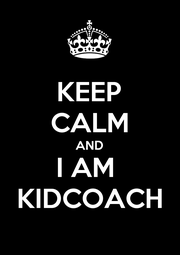 KEEP CALM AND I AM  KIDCOACH - Personalised Poster A4 size