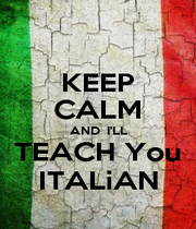 KEEP CALM AND  I'LL TEACH You ITALiAN - Personalised Poster A1 size