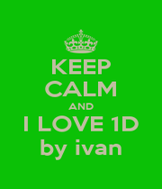 KEEP CALM AND I LOVE 1D by ivan - Personalised Poster A4 size