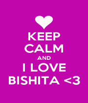 KEEP CALM AND I LOVE BISHITA <3 - Personalised Poster A1 size