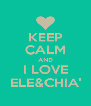 KEEP CALM AND I LOVE ELE&CHIA' - Personalised Poster A1 size