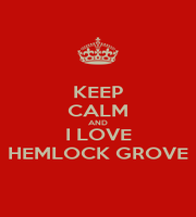 KEEP CALM AND I LOVE HEMLOCK GROVE - Personalised Poster A4 size