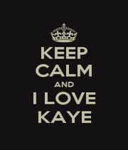 KEEP CALM AND I LOVE KAYE - Personalised Poster A4 size