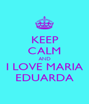 KEEP CALM AND I LOVE MARIA EDUARDA - Personalised Poster A1 size