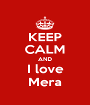 KEEP CALM AND I love Mera - Personalised Poster A1 size