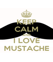 KEEP CALM AND I LOVE MUSTACHE - Personalised Poster A1 size