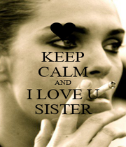 KEEP CALM AND I LOVE U SISTER - Personalised Poster A4 size