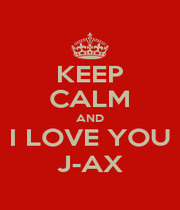 KEEP CALM AND I LOVE YOU J-AX - Personalised Poster A1 size