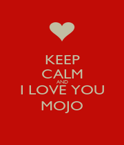 KEEP CALM AND I LOVE YOU MOJO - Personalised Poster A1 size