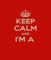 KEEP CALM AND I'M A   - Personalised Poster A1 size