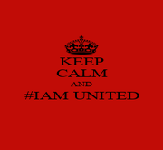 KEEP CALM AND #IAM UNITED  - Personalised Poster A1 size