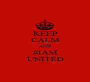 KEEP CALM AND #IAM UNITED - Personalised Poster A4 size