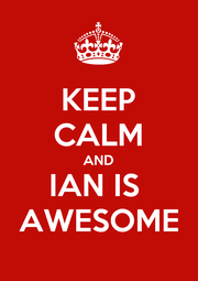 KEEP CALM AND IAN IS  AWESOME - Personalised Poster A1 size