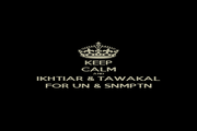 KEEP CALM AND IKHTIAR & TAWAKAL FOR UN & SNMPTN - Personalised Poster A1 size