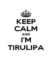 KEEP CALM AND I'M TIRULIPA - Personalised Poster A1 size