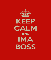 KEEP CALM AND IMA BOSS - Personalised Poster A1 size