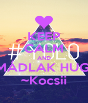 KEEP CALM AND IMÁDLAK HUGII ~Kocsii - Personalised Poster A4 size