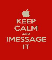 KEEP CALM AND IMESSAGE IT - Personalised Poster A1 size