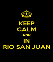 KEEP CALM AND IN RIO SAN JUAN - Personalised Poster A4 size