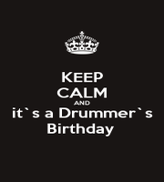 KEEP CALM AND it`s a Drummer`s Birthday  - Personalised Poster A1 size