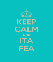 KEEP CALM AND ITA FEA - Personalised Poster A1 size