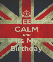 KEEP CALM AND Its My Birthday - Personalised Poster A1 size