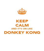KEEP CALM AND IT'S ON LIKE DONKEY KONG  - Personalised Poster A1 size