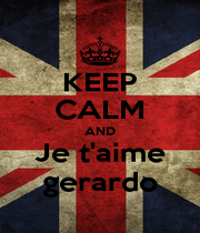KEEP CALM AND Je t'aime gerardo - Personalised Poster A1 size