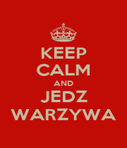 KEEP CALM AND JEDZ WARZYWA - Personalised Poster A1 size