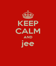 KEEP CALM AND jee  - Personalised Poster A1 size