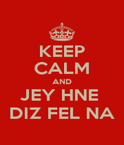 KEEP CALM AND JEY HNE  DIZ FEL NA - Personalised Poster A4 size