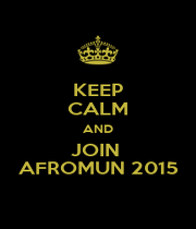 KEEP CALM AND JOIN  AFROMUN 2015 - Personalised Poster A1 size