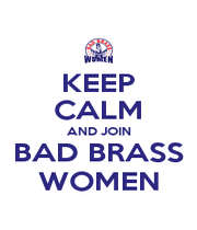 KEEP CALM AND JOIN BAD BRASS WOMEN - Personalised Poster A1 size