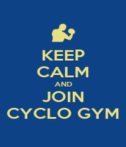 KEEP CALM AND JOIN CYCLO GYM - Personalised Poster A4 size