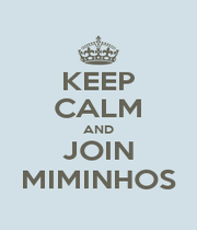 KEEP CALM AND JOIN MIMINHOS - Personalised Poster A1 size