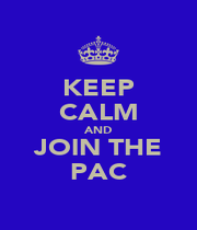 KEEP CALM AND JOIN THE PAC - Personalised Poster A1 size