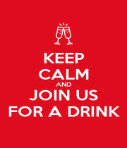KEEP CALM AND JOIN US FOR A DRINK - Personalised Poster A1 size