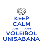 KEEP CALM AND       JOIN VOLEIBOL UNISABANA - Personalised Poster A4 size