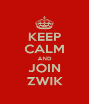 KEEP CALM AND JOIN ZWIK - Personalised Poster A1 size