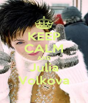 KEEP CALM AND Julia Volkova - Personalised Poster A4 size